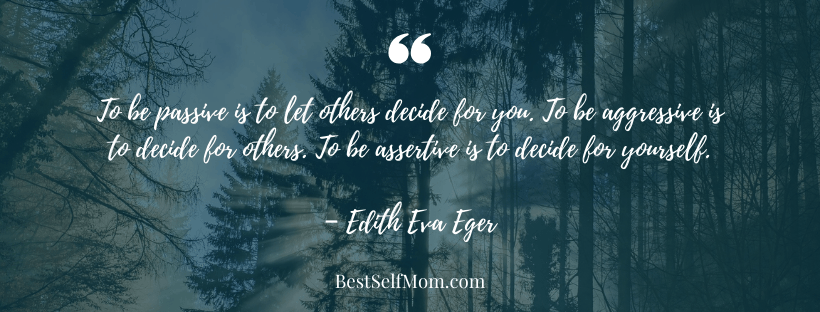 """(Assertiveness Tip) """"To be passive is to let others decide for you. To be aggressive is to decide for others. To be assertive is to decide for yourself."""" - Edith Eva Eger"""
