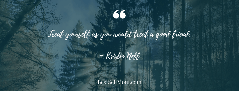 """Self-Compassion Quote - """"Treat yourself as you would treat a good friend."""" - Kristin Neff"""