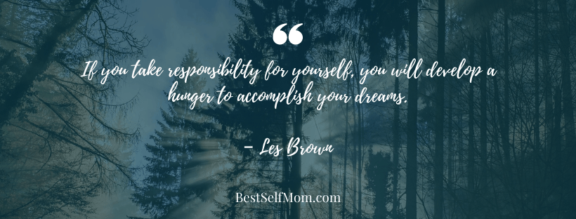 """Self-Compassion Quote """"If you take responsibility for yourself, you will develop a hunger to accomplish your dreams."""" - Les Brown"""