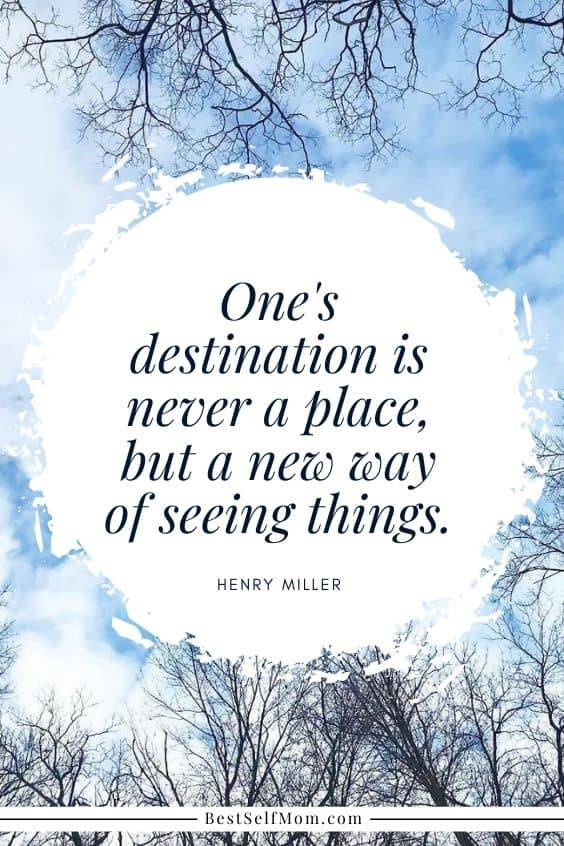 "Inspirational Quotes for Becoming Your Best Self: ""One's destination is never a place, but a new way of seeing things."" - Henry Miller"