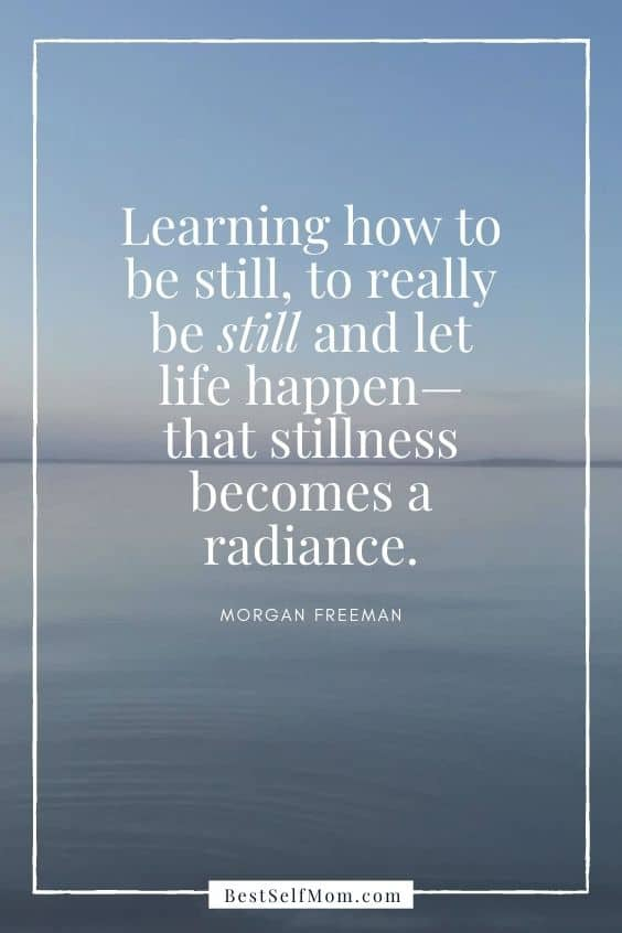 "Inspirational Quotes for Becoming Your Best Self: ""Learning how to be still, to really be still and let life happen - that stillness becomes a radiance."" - Morgan Freeman"