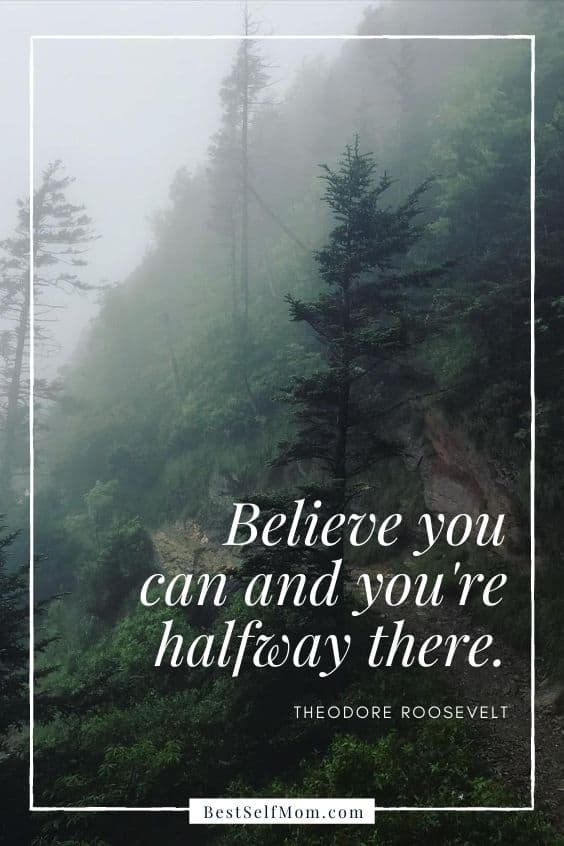 "Inspirational Quotes for Becoming Your Best Self: ""Believe you can and you're halfway there."" -  Theodore Roosevelt"