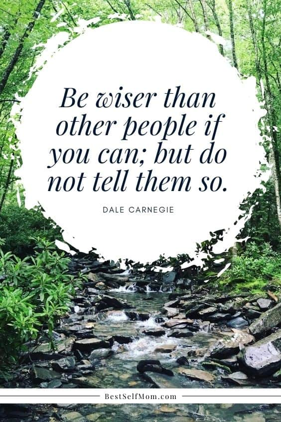 "Inspirational Quotes for Becoming Your Best Self: ""Be wiser than other people if you can; but do not tell them so."" - Dale Carnegie"