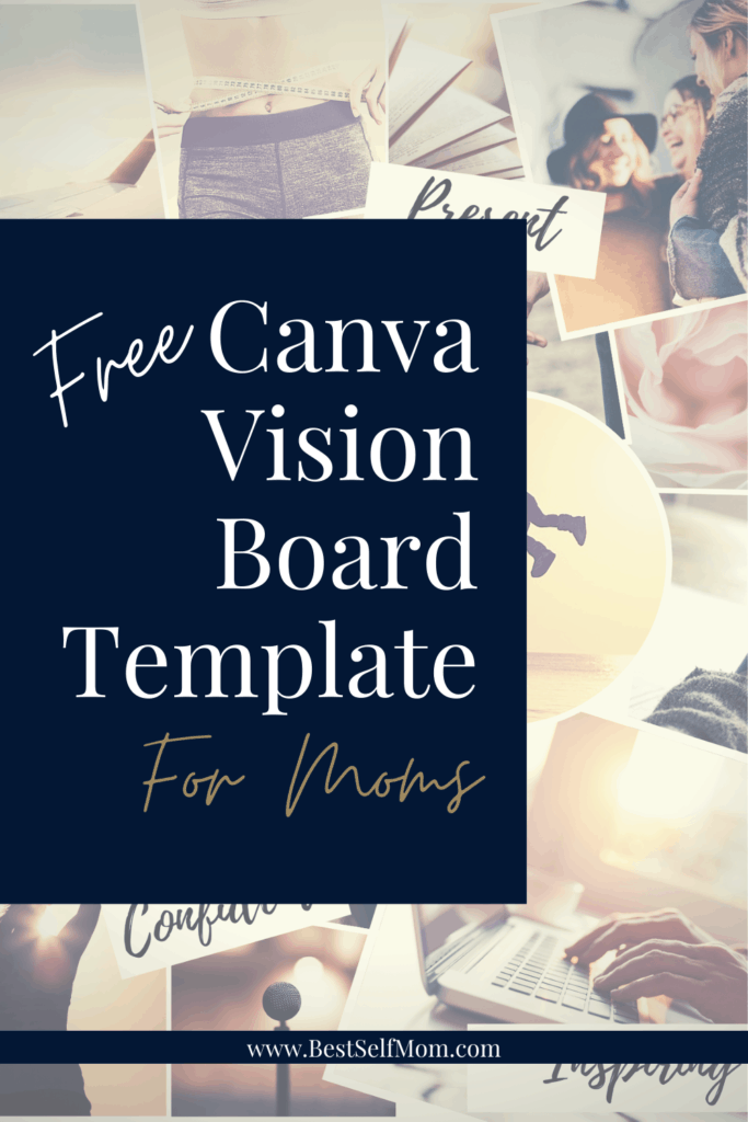 Free Canva Vision Board Template For Moms, written on a dark blue rectangle over a collage of images.