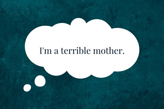 Thought Bubble with sentence 'I am a terrible mother.'