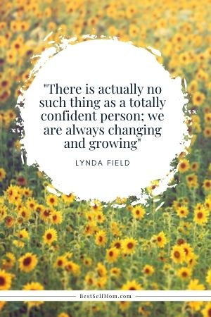 """Lynda Field Quote: """"There is actually no such thing as a totally confident person; we are always changing and growing..."""""""