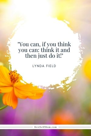 """Lynda Field Quote: """"You  can, if you think you can: think it and then just do it!"""""""