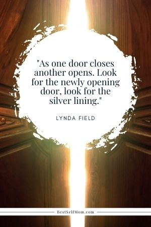 """Lynda Field Quote: """"As one door closes another opens. Look for the newly opening door, look for the silver lining."""""""
