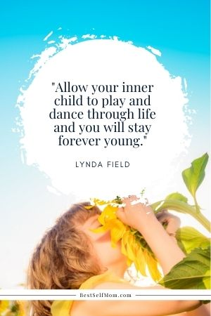"""Lynda Field Quote: """"Allow your inner child to play and dance through life and you sill stay forever young."""""""