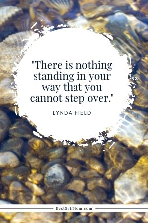 """Lynda Field Quote: """"There is nothing standing in your way that you cannot step over."""""""