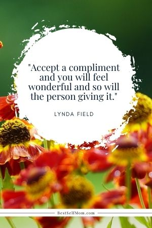 """Lynda Field Quote: """"Accept a compliment and you will feel wonderful and so will the person giving it."""""""
