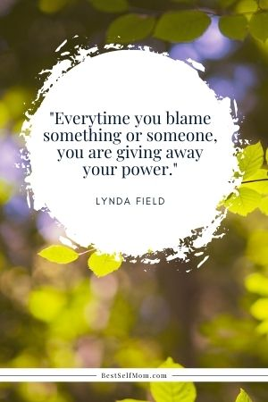 """Lynda Field Quote: """" Everytime you blame something or someone, you are giving away your power."""""""