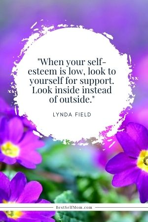 """Lynda Field Quote: """"When your self-esteem is low, look to yourself for support. Look inside instead of outside."""""""